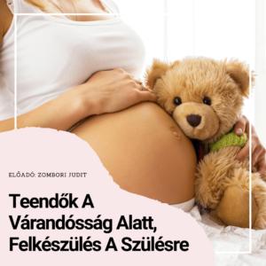 teendők a várandósság alatt - felkészülés a szülésre